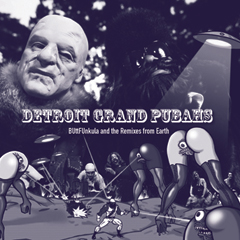 Detroit Grand Pubahs - BUttFUnkula & The Remixes From Earth