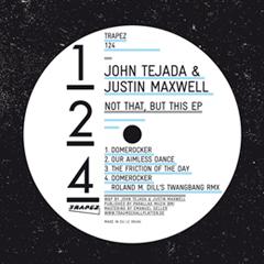 John Tejada & Justin Maxwell - Not That, But This EP